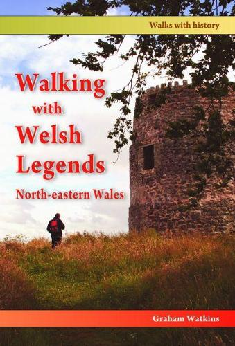 Walking with Welsh Legends: North-Eastern Wales (Paperback)