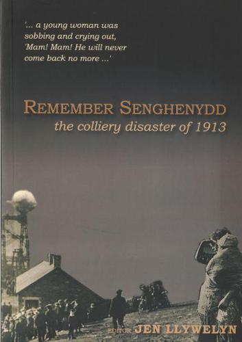 Remember Senghenydd - The Colliery Disaster of 1913 (Paperback)
