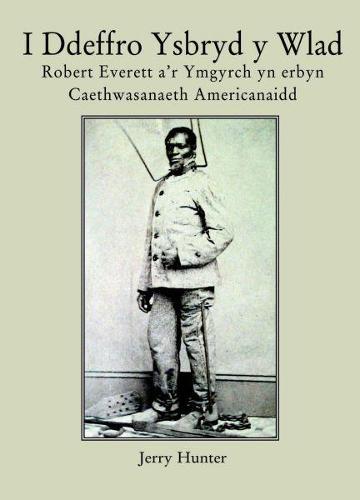 I Ddeffro Ysbryd y Wlad - Robert Everett a'r Ymgyrch yn Erbyn Caethwasanaeth Americanaidd (Paperback)