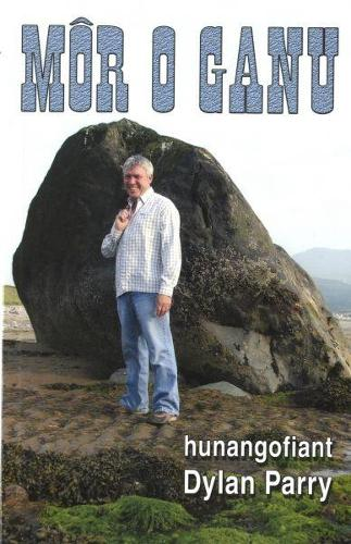 Mor o Ganu - Hunangofiant Dylan Parry (Paperback)