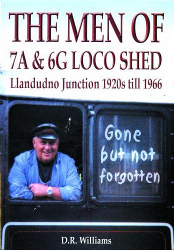 Men of 7A and 6G Loco Shed, The  Llandudno Junction 1920s till 1966 (Paperback)