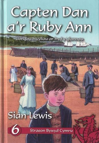 Cyfres Straeon Bywyd Cymru: 6. Capten Dan a'r Ruby Ann (Hardback)