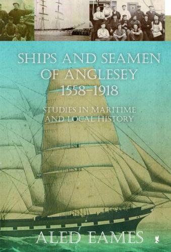 Ships and Seamen of Anglesey 1558-1918 - Studies in Maritime and Local History (Paperback)
