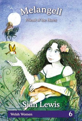 Welsh Women Series: 6. Melangell - Friend of the Hares (Hardback)