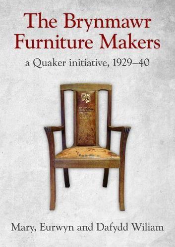 Brynmawr Furniture Makers, The - A Quaker Initiative 1929-1940 (Paperback)