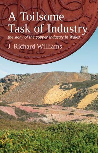 Toilsome Task of Industry, A - The Story of the Copper Industry in Wales (Paperback)