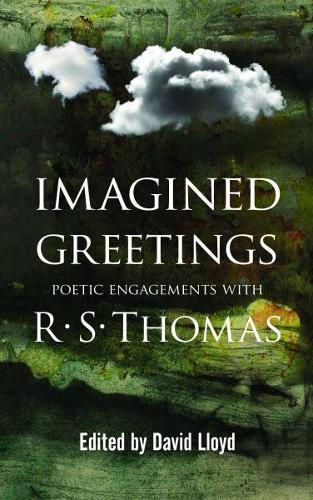 Imagined Greetings - Poetic Engagements with R. S. Thomas (Paperback)