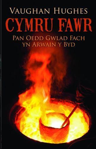 Cymru Fawr - Pan oedd Gwlad Fach yn Arwain y Byd (Paperback)