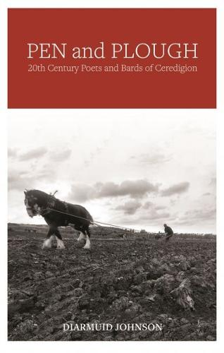 Pen and Plough - 20th Century Poets and Bards of Ceredigion (Paperback)
