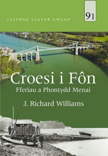 Llyfrau Llafar Gwlad: 91. Croesi i Fn - Fferau a Phontydd Menai (Paperback)