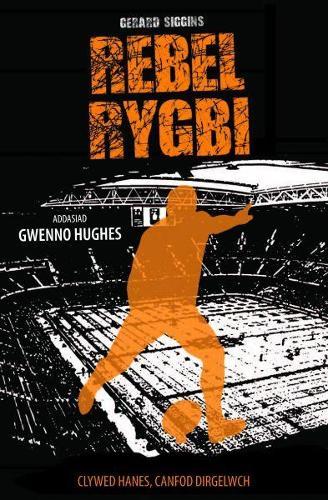 Cyfres Rygbi: 3. Rebel Rygbi (Paperback)
