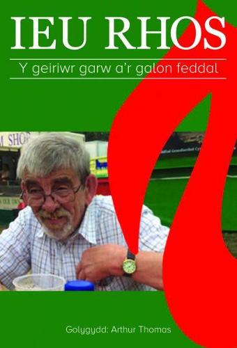 Ieu Rhos - Y Geiriwr Garw a'r Galon Feddal (Paperback)