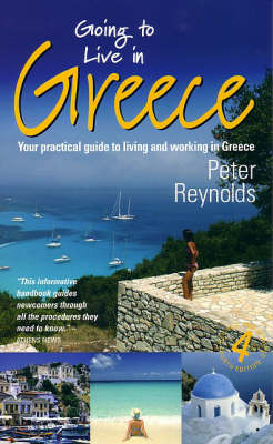 Going to Live in Greece: Your Practical Guide to Living and Working in Greece (Paperback)