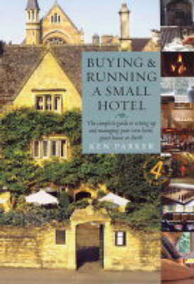 Buying and Running a Small Hotel: The Complete Guide to Setting Up and Managing Your Own Hotel, Guest House or B and B (Paperback)