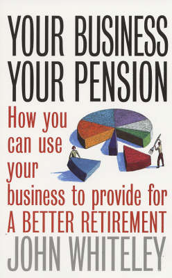 Your Business, Your Pension: How To Use Your Business to Provide for a Better Retirement (Paperback)