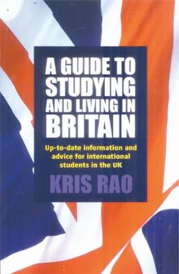 A Guide To Studying and Living In Britain: Up-to-date Information and Advice for International Students in the UK (Paperback)