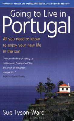 Going to Live in Portugal: All You Need to Know to Enjoy Your New Life in the Sun (Paperback)