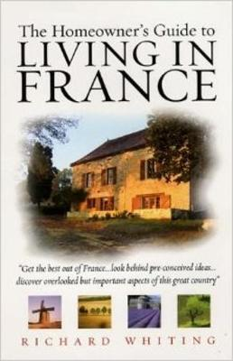The Homeowners Guide To Living In France (Paperback)