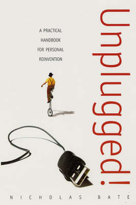 Unplugged!: A Practical Handbook for Personal Reinvention (Paperback)