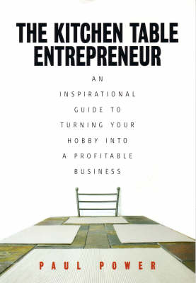 The Kitchen Table Entrepreneur: an Inspirational Guide to Turning Your Hobby into a Profitable Business (Paperback)
