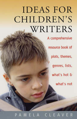 Ideas for Children's Writers: A Comprehensive Resource Book of Plots, Themes, Genres, Lists, What's Hot and What's Not (Paperback)