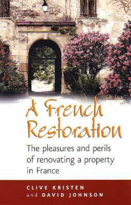 A French Restoration: The Pleasures and Perils of Renovating a Property in France (Paperback)