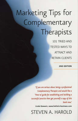 Marketing Tips for Complementary Therapists: 101 Tried and Tested Ways to Attract and Retain Clients (Paperback)