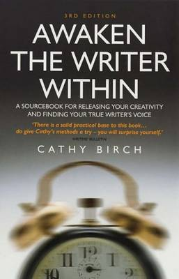 Awaken The Writer Within 3rd Edition: A Sourcebook for Releasing Your Creativity and Finding Your True Writer's Voice (Paperback)