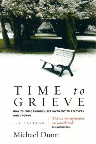 Time To Grieve 2nd Edition: How to come through bereavement to recovery and growth (Paperback)