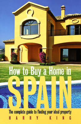 How to Buy a Home in Spain: The Complete Guide to Finding Your Ideal Property (Paperback)