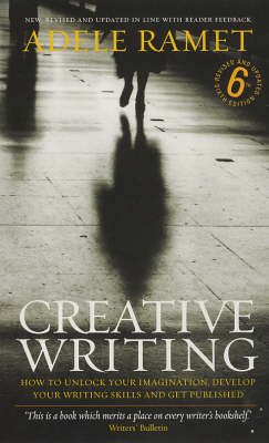 Creative Writing: How to Unlock Your Imagination, Develop Your Writing Skills and Get Published (Paperback)