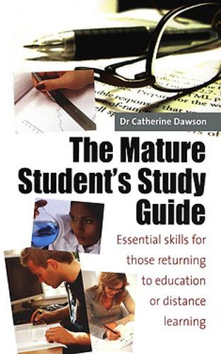 The Mature Student's Study Guide 2nd Edition: Essential Skills for Those Returning to Education or Distance Learning (Paperback)