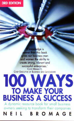 100 Ways to Make Your Business a Success: A Dynamic Resource Book for Small Business Owners Seeking to Transform Their Companies (Paperback)