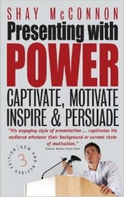 Presenting With Power 3rd Edition: Captivate, Motivate, Inspire and Persuade (Paperback)