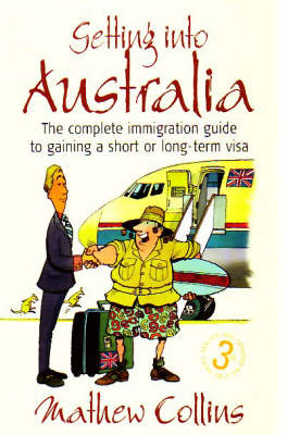 Getting into Australia: The Complete Immigration Guide to Gaining a Short or Long-term Visa (Paperback)