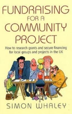 Fundraising For a Community Project: How to Research Grants and Secure Financing for Local Groups and Projects in the UK (Paperback)