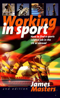Working in Sport: How to Find a Sports Related Job in the UK or Abroad (Paperback)