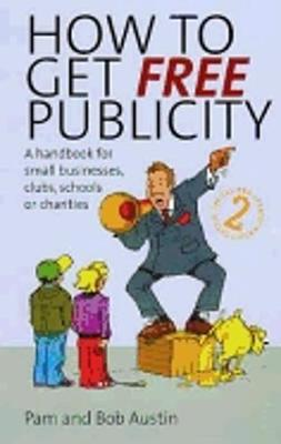 How To Get Free Publicity, 2nd Edition: A Handbook for Small Businesses, Clubs, Schools or Charities (Paperback)