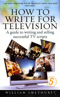 How to Write for Television: A Guide to Writing and Selling Successful TV Scripts (Paperback)