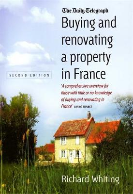 Buying and Renovating a Property in France 2nd Edition (Paperback)