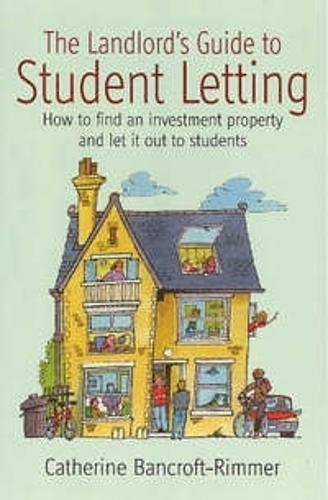 The Landlord's Guide to Student Letting: How to find an Investment Property and Rent It Out to Students (Paperback)