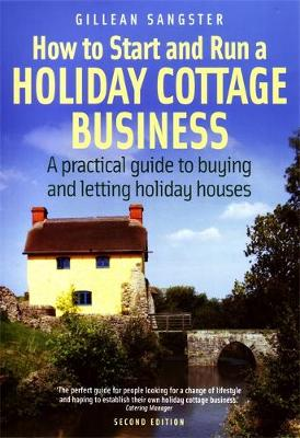 How To Start and Run a Holiday Cottage Business (2nd Edition): A practical guide to buying and letting holiday houses (Paperback)