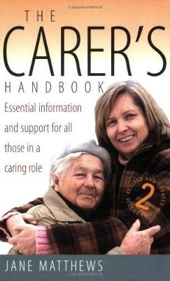 The Carer's Handbook 2nd Edition: Essential Information and Support for All Those in a Caring Role (Paperback)