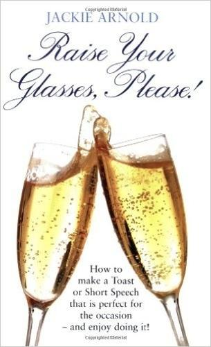 Raise Your Glasses Please!: How to Make a Toast or Short Speech That is Perfect for the Occasion - and Enjoy It! (Paperback)