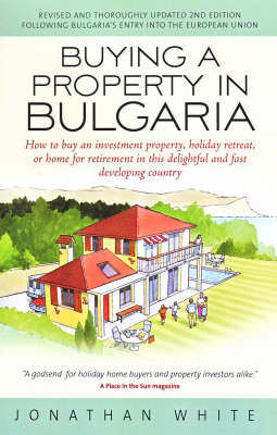 Buying a Property in Bulgaria: How to Buy an Investment Property, Holiday Retreat, or Home for Retirement in This Delightful and Fast Developing Country (Paperback)