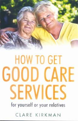 How to Get Good Care Services: Choose and Manage the Best Care for Those You Love (Paperback)