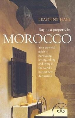 Buying A Property In Morocco: Your Essential Guide to Purchasing, Letting, Selling and Living in the World's Hottest New Destination (Paperback)