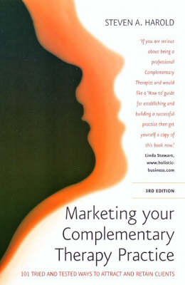 Marketing Your Complementary Therapy Practice: 101 Tried and Tested Ways to Attract and Retain Clients (Paperback)