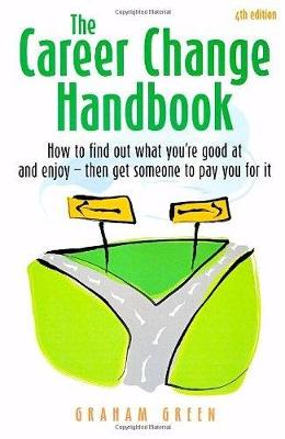 The Career Change Handbook 4th Edition: How to Find Out What You're Good at and Enjoy - Then Get Someone to Pay You for it (Paperback)