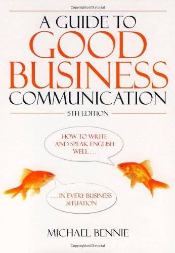 A Guide to Good Business Communications (Paperback)